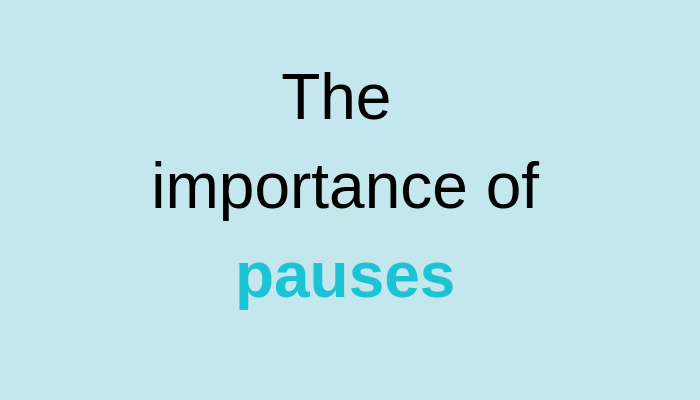 The importance of pauses