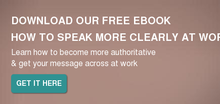 Download our FREE ebook  How to Speak More Clearly at Work  Learn how to become more authoritative & get your message across at work Get it here